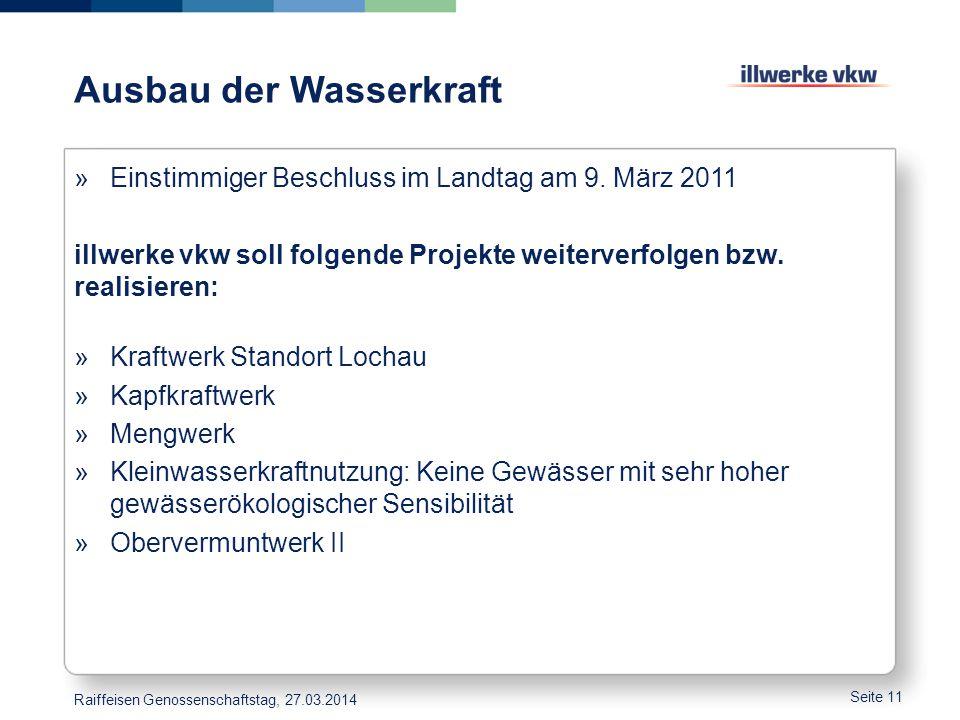 Ausbau der Wasserkraft »Einstimmiger Beschluss im Landtag am 9. März 2011 illwerke vkw soll folgende Projekte weiterverfolgen bzw. realisieren: »Kraft