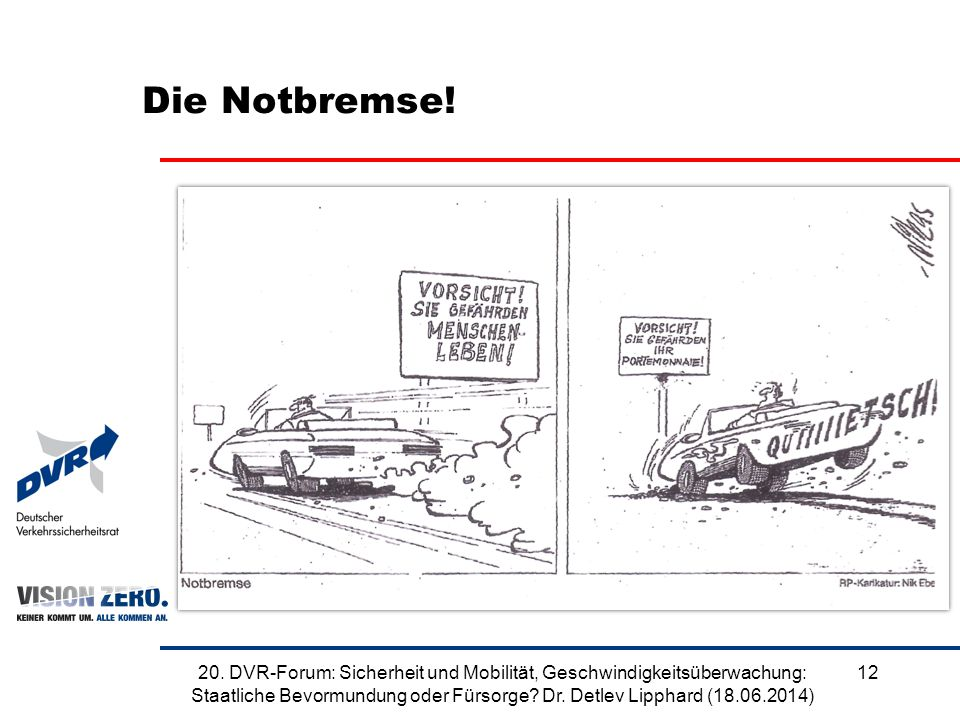 Die Notbremse! 1220. DVR-Forum: Sicherheit und Mobilität, Geschwindigkeitsüberwachung: Staatliche Bevormundung oder Fürsorge? Dr. Detlev Lipphard (18.
