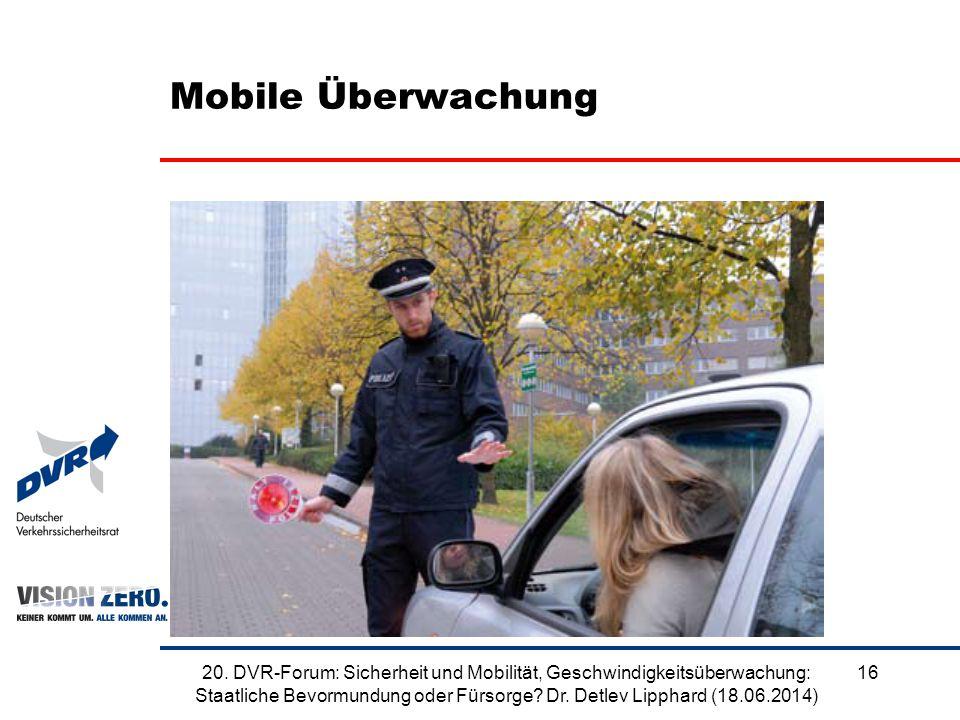 Mobile Überwachung 1620. DVR-Forum: Sicherheit und Mobilität, Geschwindigkeitsüberwachung: Staatliche Bevormundung oder Fürsorge? Dr. Detlev Lipphard