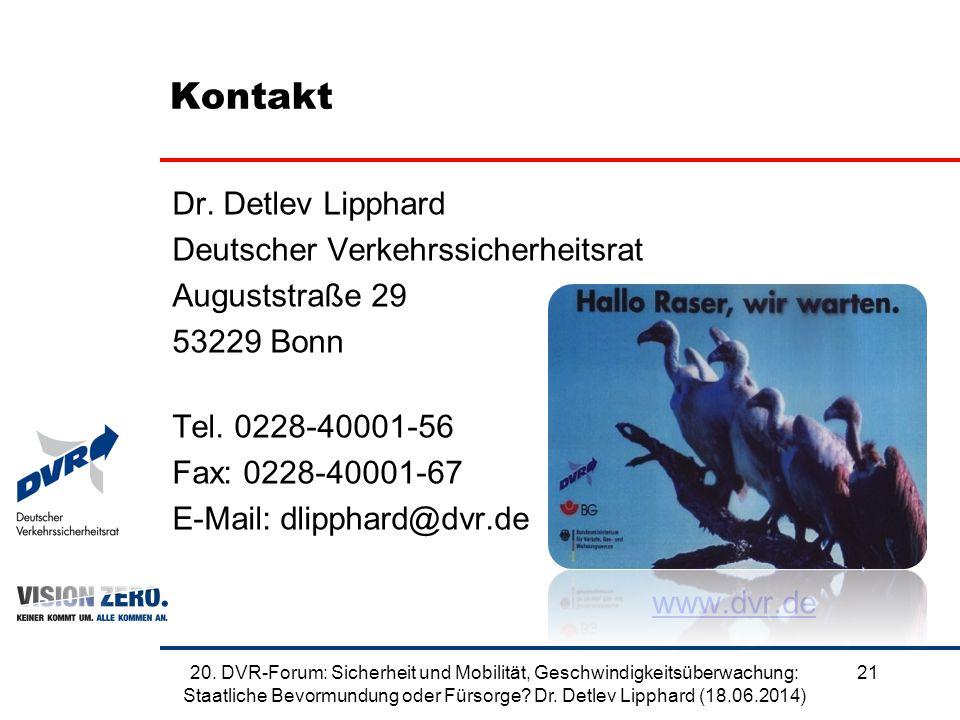 Kontakt Dr. Detlev Lipphard Deutscher Verkehrssicherheitsrat Auguststraße 29 53229 Bonn Tel. 0228-40001-56 Fax: 0228-40001-67 E-Mail: dlipphard@dvr.de