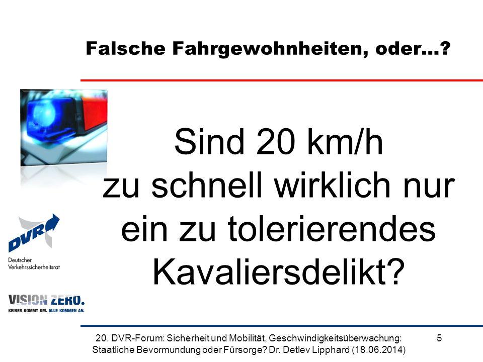 Falsche Fahrgewohnheiten, oder…? Sind 20 km/h zu schnell wirklich nur ein zu tolerierendes Kavaliersdelikt? 520. DVR-Forum: Sicherheit und Mobilität,