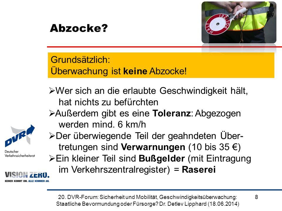 Abzocke? 820. DVR-Forum: Sicherheit und Mobilität, Geschwindigkeitsüberwachung: Staatliche Bevormundung oder Fürsorge? Dr. Detlev Lipphard (18.06.2014