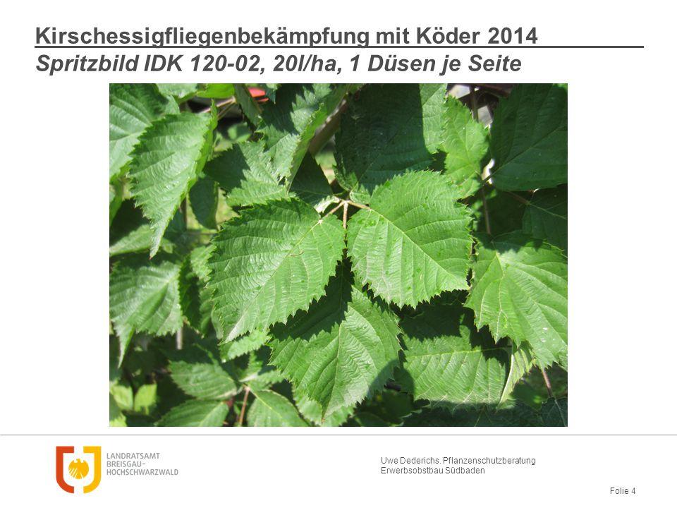 Uwe Dederichs. Pflanzenschutzberatung Erwerbsobstbau Südbaden Folie 4 Kirschessigfliegenbekämpfung mit Köder 2014 Spritzbild IDK 120-02, 20l/ha, 1 Düs