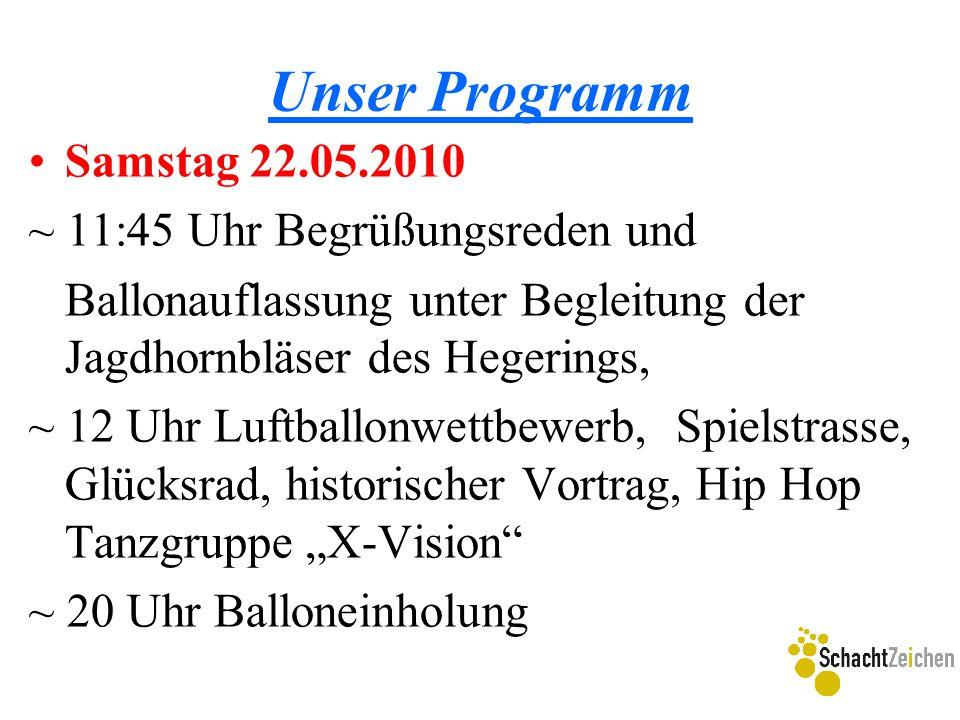 Unser Programm Samstag 22.05.2010 ~ 11:45 Uhr Begrüßungsreden und Ballonauflassung unter Begleitung der Jagdhornbläser des Hegerings, ~ 12 Uhr Luftbal