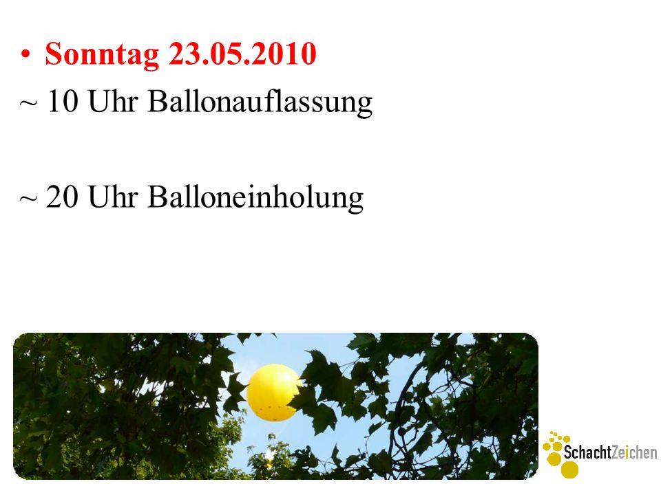 Sonntag 23.05.2010 ~ 10 Uhr Ballonauflassung ~ 20 Uhr Balloneinholung