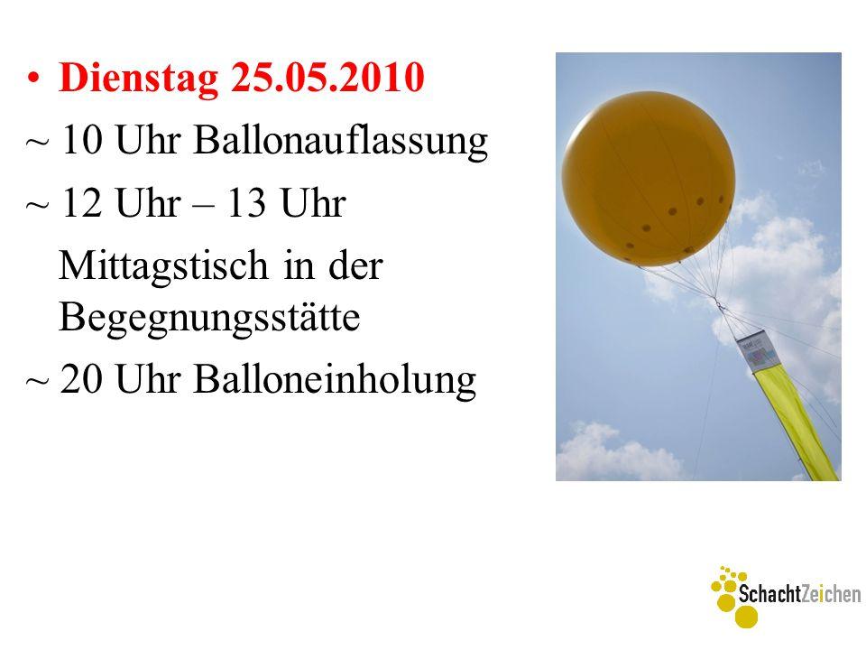 Dienstag 25.05.2010 ~ 10 Uhr Ballonauflassung ~ 12 Uhr – 13 Uhr Mittagstisch in der Begegnungsstätte ~ 20 Uhr Balloneinholung
