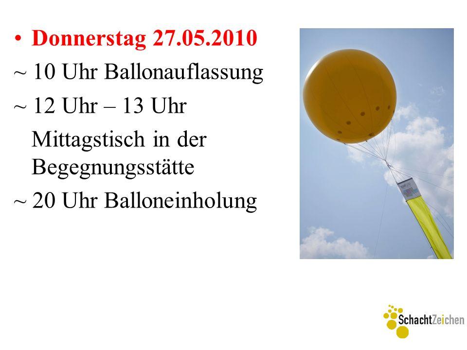 Donnerstag 27.05.2010 ~ 10 Uhr Ballonauflassung ~ 12 Uhr – 13 Uhr Mittagstisch in der Begegnungsstätte ~ 20 Uhr Balloneinholung