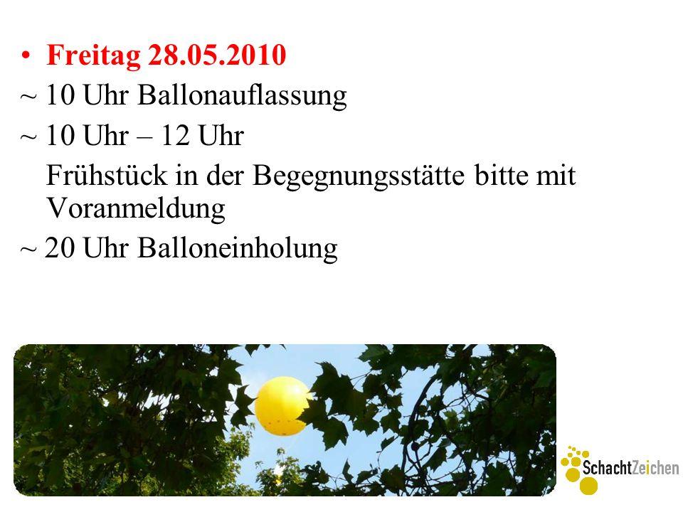 Freitag 28.05.2010 ~ 10 Uhr Ballonauflassung ~ 10 Uhr – 12 Uhr Frühstück in der Begegnungsstätte bitte mit Voranmeldung ~ 20 Uhr Balloneinholung