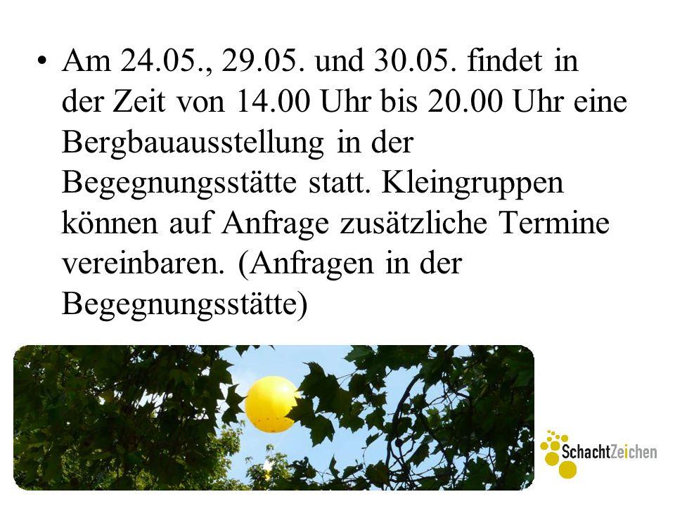 Am 24.05., 29.05. und 30.05. findet in der Zeit von 14.00 Uhr bis 20.00 Uhr eine Bergbauausstellung in der Begegnungsstätte statt. Kleingruppen können