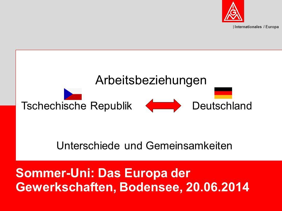 Internationales / Europa Sommer-Uni: Das Europa der Gewerkschaften, Bodensee, 20.06.2014 Deutschland Unterschiede und Gemeinsamkeiten Arbeitsbeziehungen Tschechische Republik