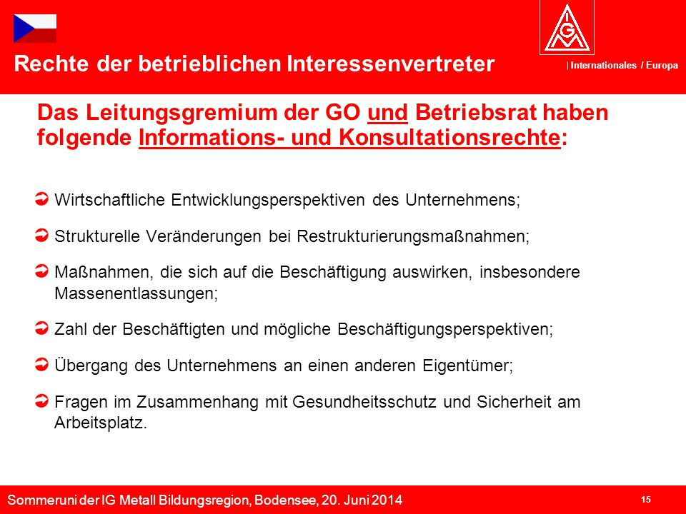 Sommeruni der IG Metall Bildungsregion, Bodensee, 20. Juni 2014 Internationales / Europa 15 Das Leitungsgremium der GO und Betriebsrat haben folgende