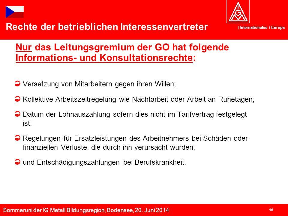 Sommeruni der IG Metall Bildungsregion, Bodensee, 20. Juni 2014 Internationales / Europa 16 Nur das Leitungsgremium der GO hat folgende Informations-