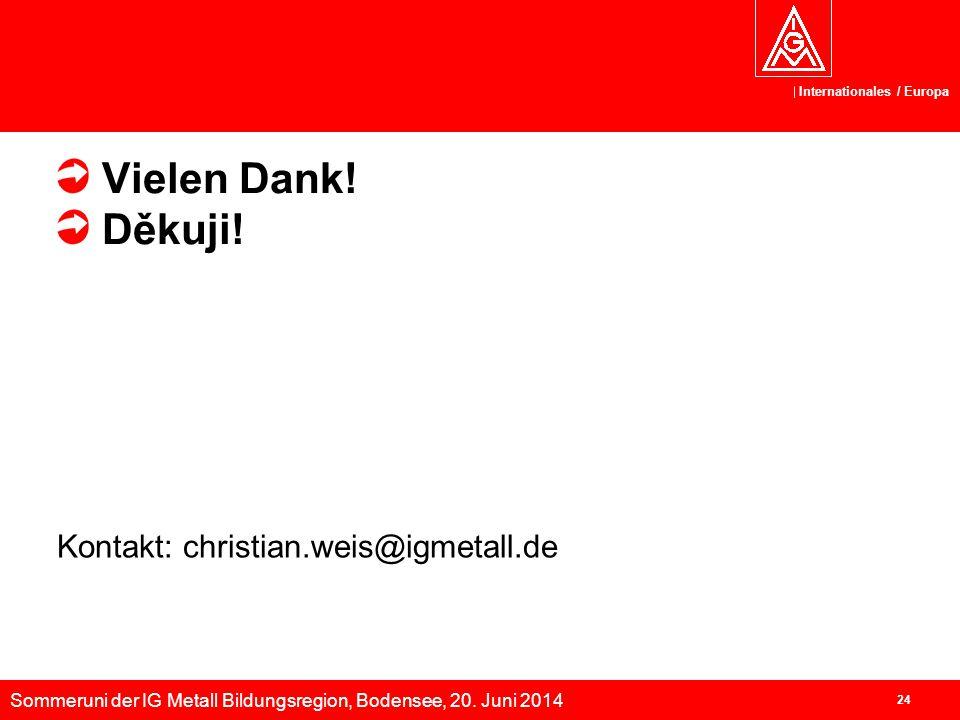 Sommeruni der IG Metall Bildungsregion, Bodensee, 20. Juni 2014 Internationales / Europa 24 Vielen Dank! Děkuji! Kontakt: christian.weis@igmetall.de