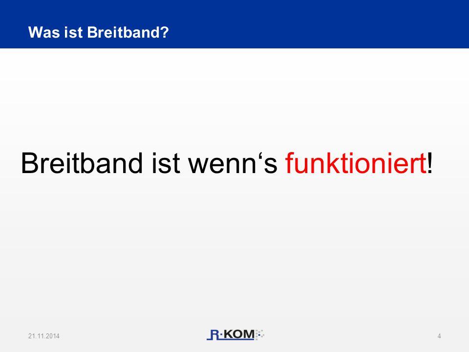 Was ist Breitband? Breitband ist wenn's funktioniert! 21.11.20144