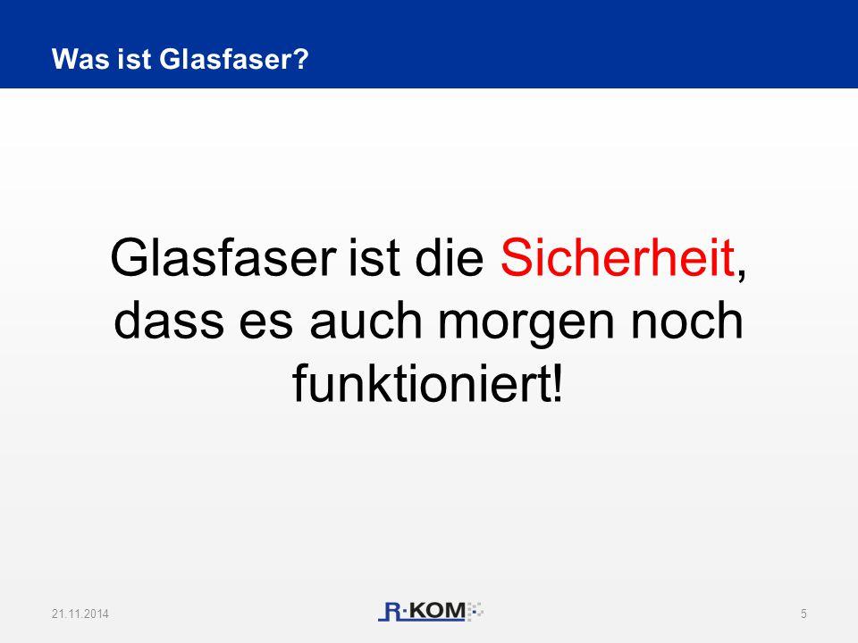 Was ist Glasfaser? Glasfaser ist die Sicherheit, dass es auch morgen noch funktioniert! 21.11.20145