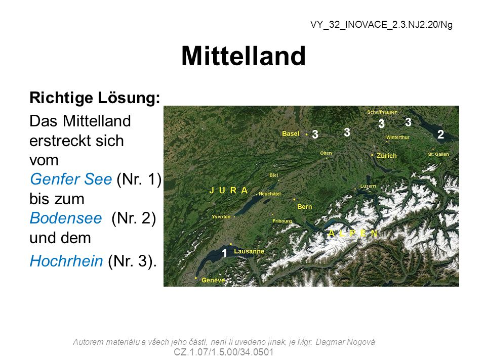 Flüsse Richtige Lösung: Rhein Rhein Rhone Po Etsch Donau VY_32_INOVACE_2.3.NJ2.20/Ng Autorem materiálu a všech jeho částí, není-li uvedeno jinak, je Mgr.