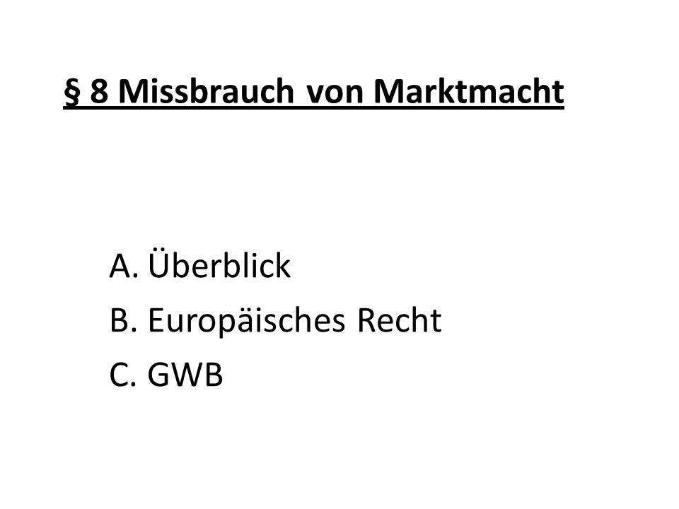 § 8 Missbrauch von Marktmacht A.Überblick B.Europäisches Recht C.GWB