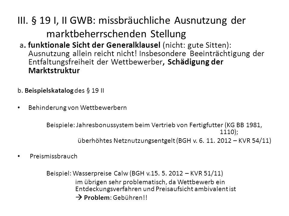 III. § 19 I, II GWB: missbräuchliche Ausnutzung der marktbeherrschenden Stellung a. funktionale Sicht der Generalklausel (nicht: gute Sitten): Ausnutz