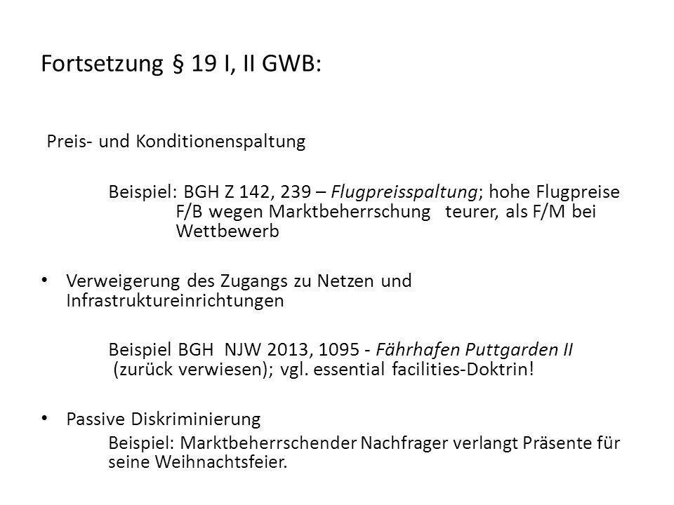 Fortsetzung § 19 I, II GWB: Preis- und Konditionenspaltung Beispiel: BGH Z 142, 239 – Flugpreisspaltung; hohe Flugpreise F/B wegen Marktbeherrschung t