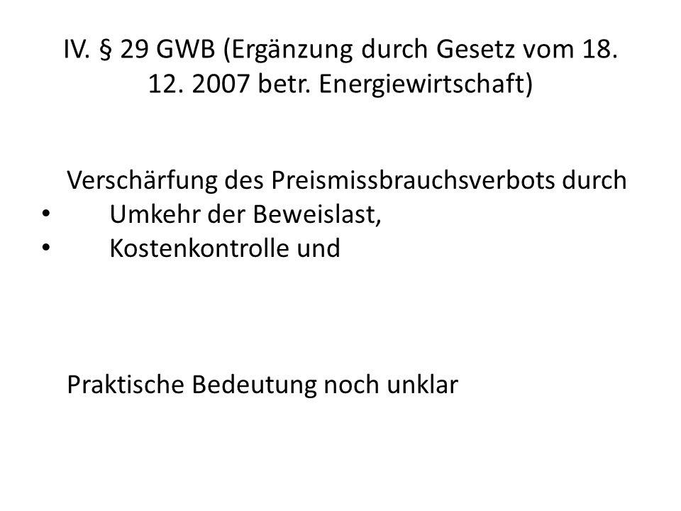 IV. § 29 GWB (Ergänzung durch Gesetz vom 18. 12. 2007 betr. Energiewirtschaft) Verschärfung des Preismissbrauchsverbots durch Umkehr der Beweislast, K