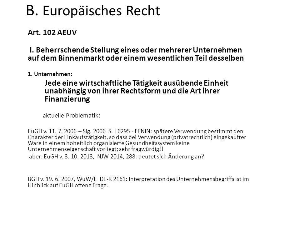 B. Europäisches Recht Art. 102 AEUV I. Beherrschende Stellung eines oder mehrerer Unternehmen auf dem Binnenmarkt oder einem wesentlichen Teil desselb