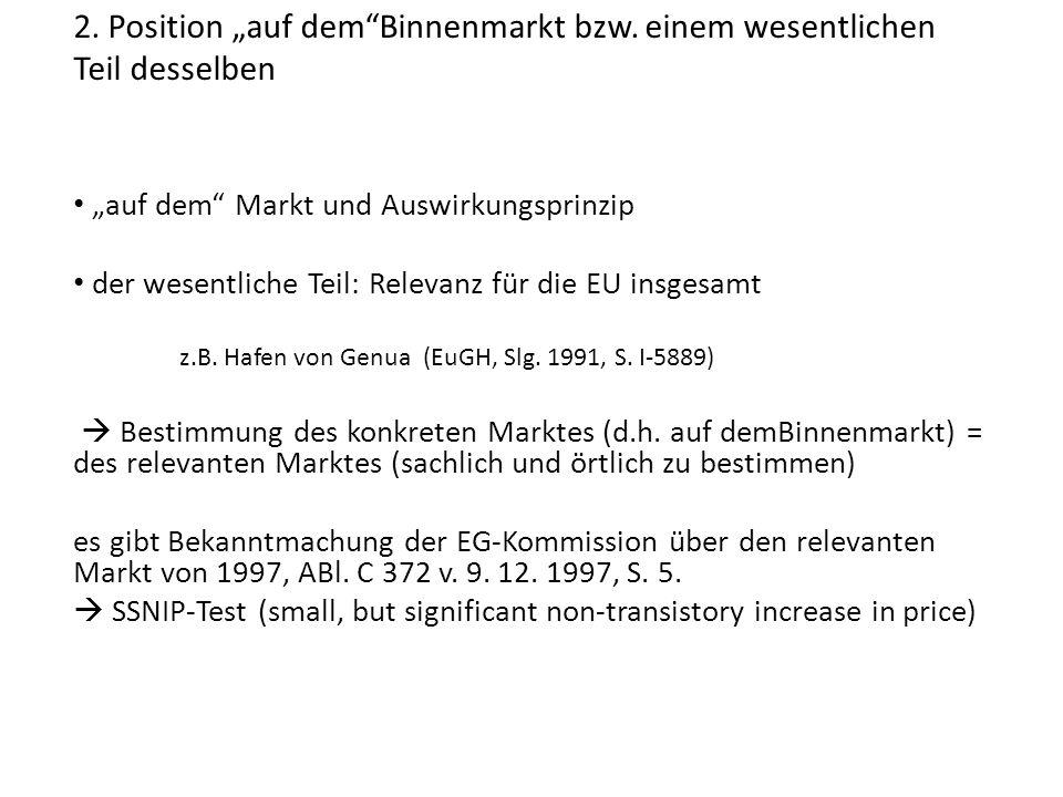 """2. Position """"auf dem""""Binnenmarkt bzw. einem wesentlichen Teil desselben """"auf dem"""" Markt und Auswirkungsprinzip der wesentliche Teil: Relevanz für die"""