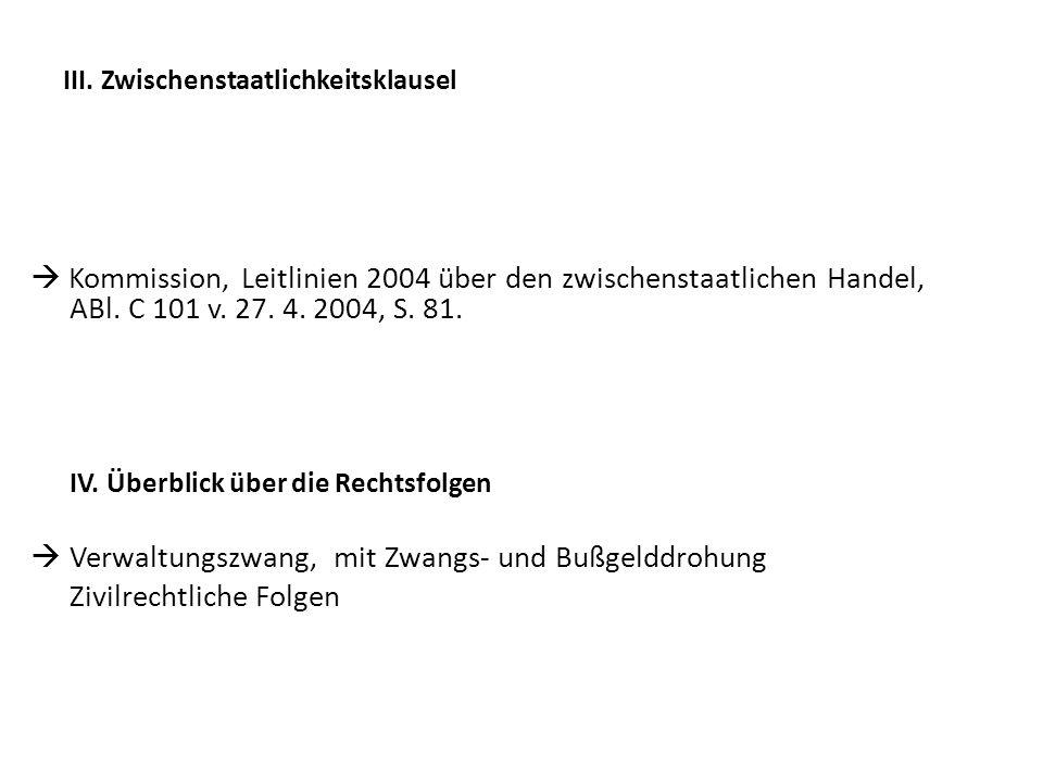III. Zwischenstaatlichkeitsklausel  Kommission, Leitlinien 2004 über den zwischenstaatlichen Handel, ABl. C 101 v. 27. 4. 2004, S. 81. IV. Überblick