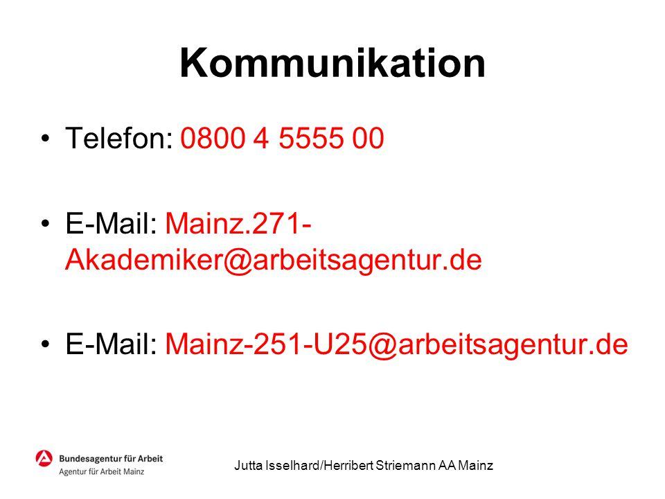 Kommunikation Telefon: 0800 4 5555 00 E-Mail: Mainz.271- Akademiker@arbeitsagentur.de E-Mail: Mainz-251-U25@arbeitsagentur.de Jutta Isselhard/Herriber