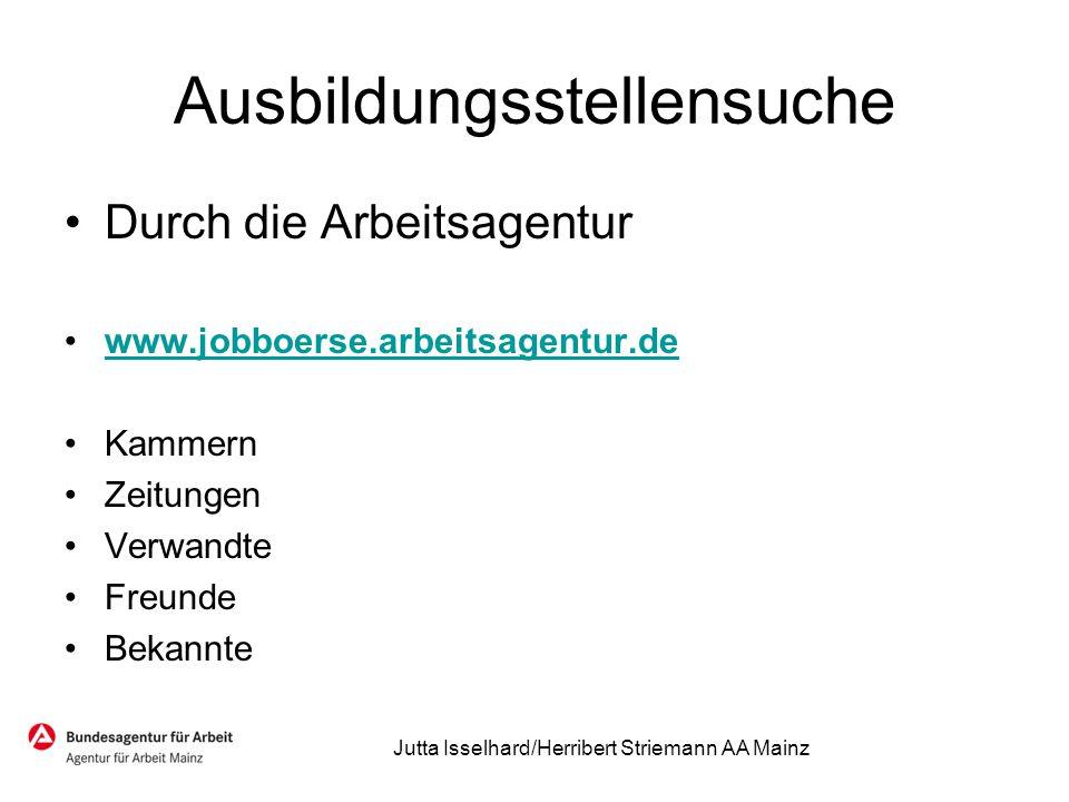 Ausbildungsstellensuche Durch die Arbeitsagentur www.jobboerse.arbeitsagentur.de Kammern Zeitungen Verwandte Freunde Bekannte Jutta Isselhard/Herriber