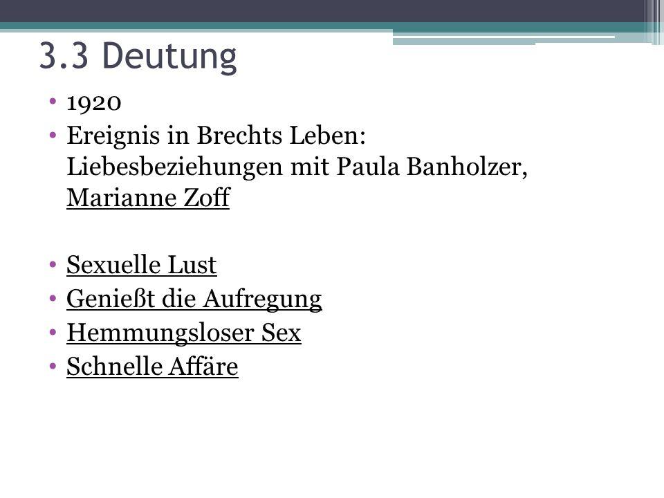 1920 Ereignis in Brechts Leben: Liebesbeziehungen mit Paula Banholzer, Marianne Zoff Sexuelle Lust Genießt die Aufregung Hemmungsloser Sex Schnelle Affäre 3.3 Deutung