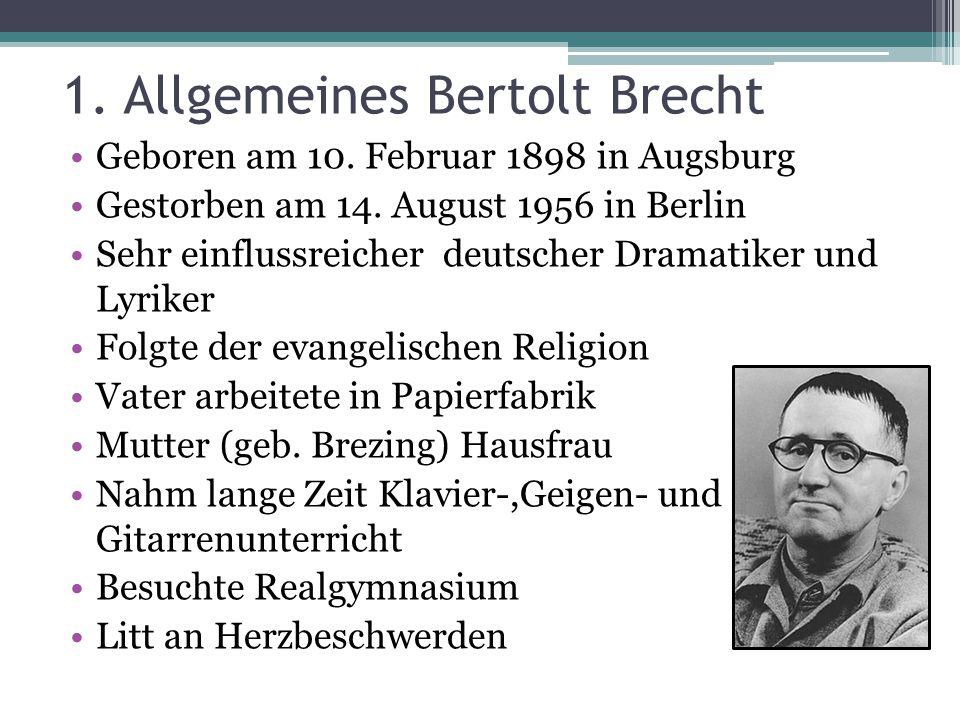 1.Allgemeines Bertolt Brecht Geboren am 10. Februar 1898 in Augsburg Gestorben am 14.