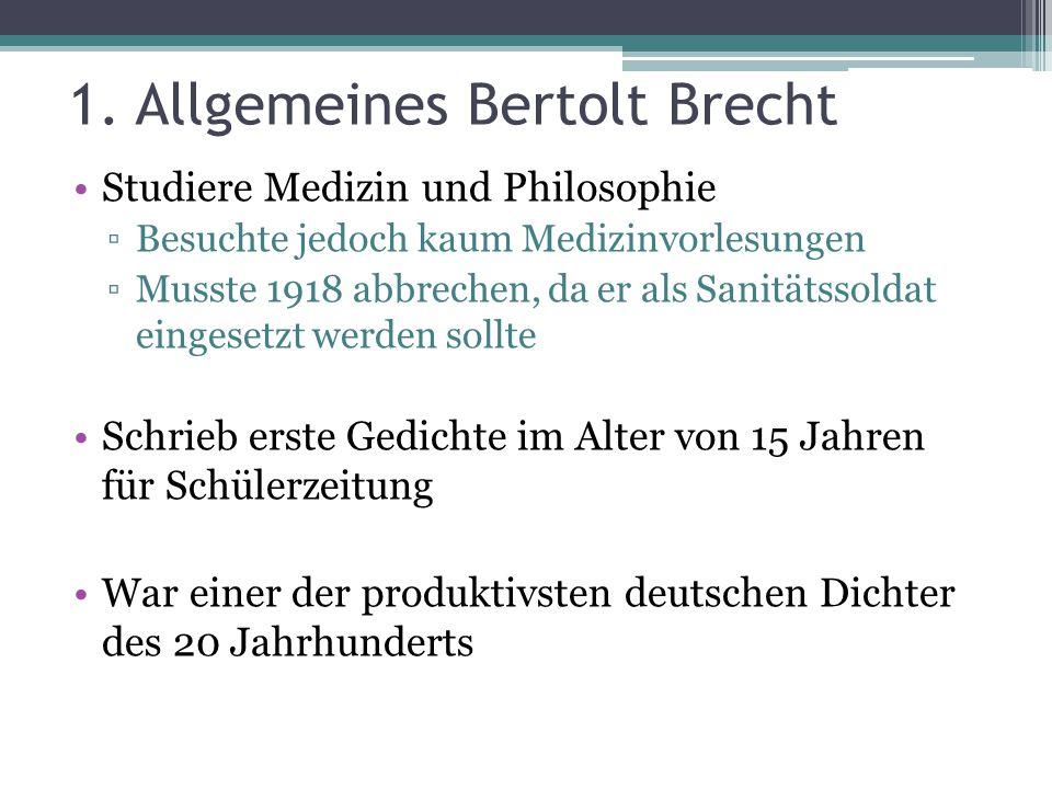 1. Allgemeines Bertolt Brecht Studiere Medizin und Philosophie ▫Besuchte jedoch kaum Medizinvorlesungen ▫Musste 1918 abbrechen, da er als Sanitätssold