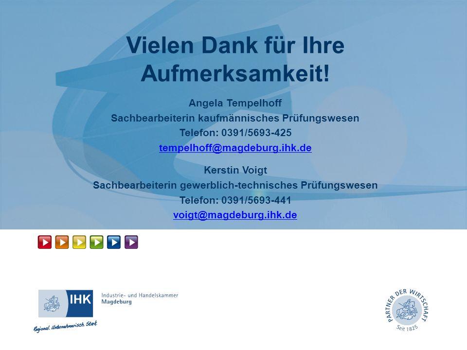Vielen Dank für Ihre Aufmerksamkeit! Angela Tempelhoff Sachbearbeiterin kaufmännisches Prüfungswesen Telefon: 0391/5693-425 tempelhoff@magdeburg.ihk.d