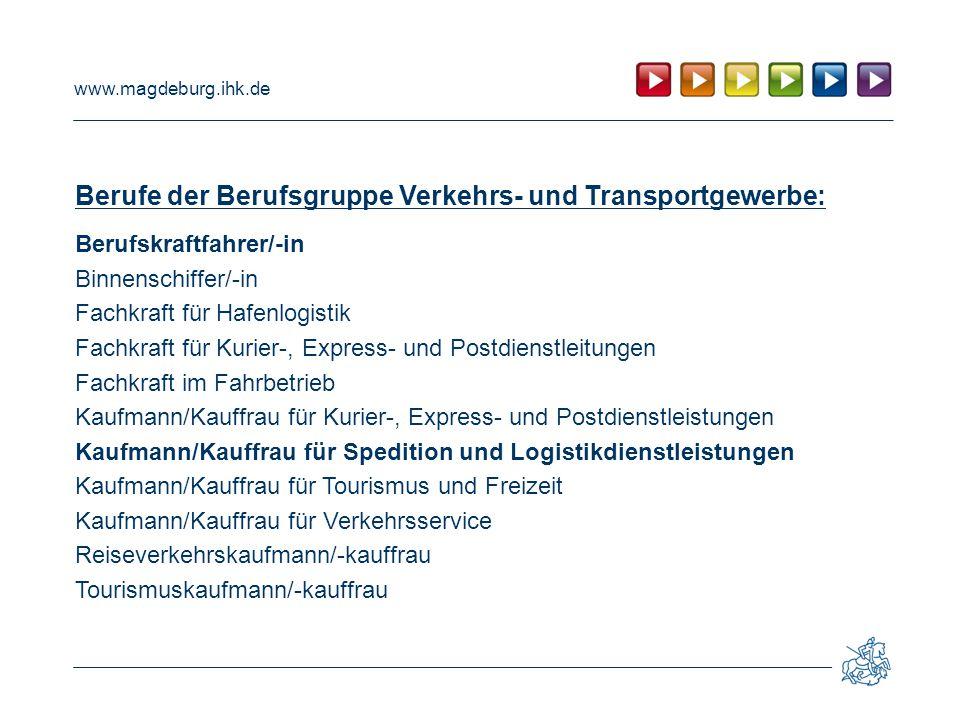 www.magdeburg.ihk.de Berufe der Berufsgruppe Verkehrs- und Transportgewerbe: Berufskraftfahrer/-in Binnenschiffer/-in Fachkraft für Hafenlogistik Fach