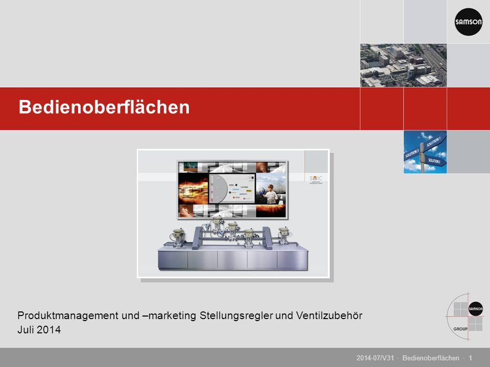 Bedienoberflächen Produktmanagement und –marketing Stellungsregler und Ventilzubehör Juli 2014 2014-07/V31 · Bedienoberflächen · 1