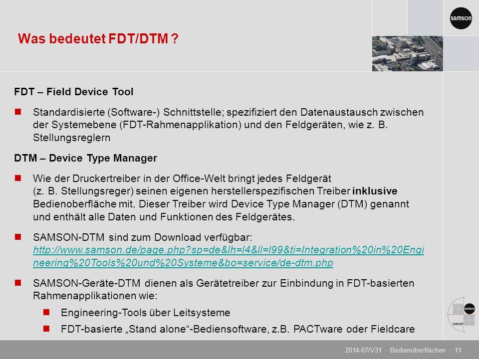 Was bedeutet FDT/DTM ? FDT – Field Device Tool Standardisierte (Software-) Schnittstelle; spezifiziert den Datenaustausch zwischen der Systemebene (FD
