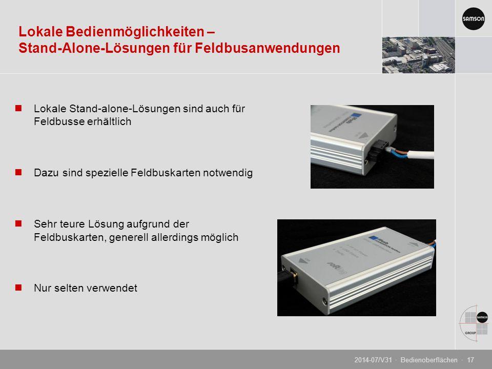 Lokale Stand-alone-Lösungen sind auch für Feldbusse erhältlich Dazu sind spezielle Feldbuskarten notwendig Sehr teure Lösung aufgrund der Feldbuskarten, generell allerdings möglich Nur selten verwendet Lokale Bedienmöglichkeiten – Stand-Alone-Lösungen für Feldbusanwendungen 2014-07/V31 · Bedienoberflächen · 17