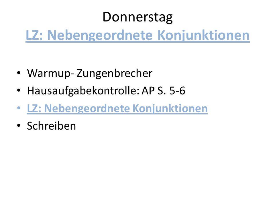 Donnerstag LZ: Nebengeordnete Konjunktionen Warmup- Zungenbrecher Hausaufgabekontrolle: AP S. 5-6 LZ: Nebengeordnete Konjunktionen Schreiben