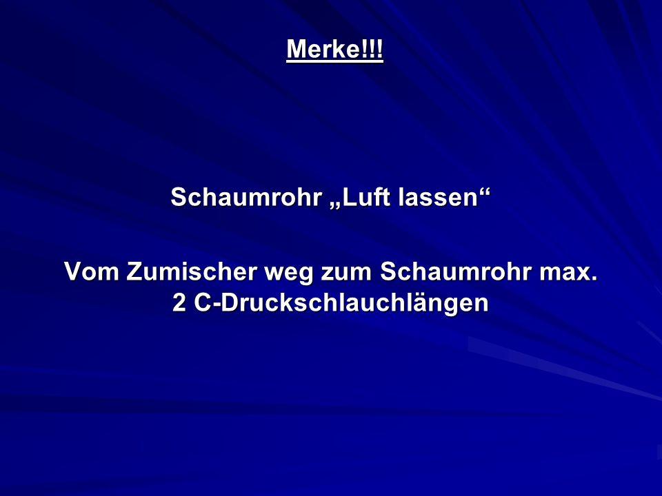 """Merke!!.Merke!!. Schaumrohr """"Luft lassen Vom Zumischer weg zum Schaumrohr max."""