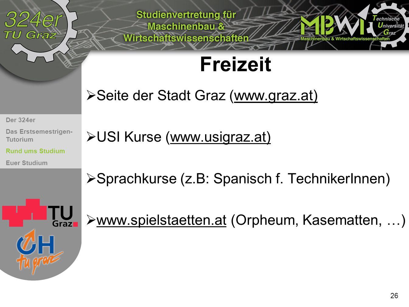 Der 324er Das Erstsemestrigen- Tutorium Rund ums Studium Euer Studium 26 Freizeit  Seite der Stadt Graz ( www.graz.at)  USI Kurse (www.usigraz.at) 