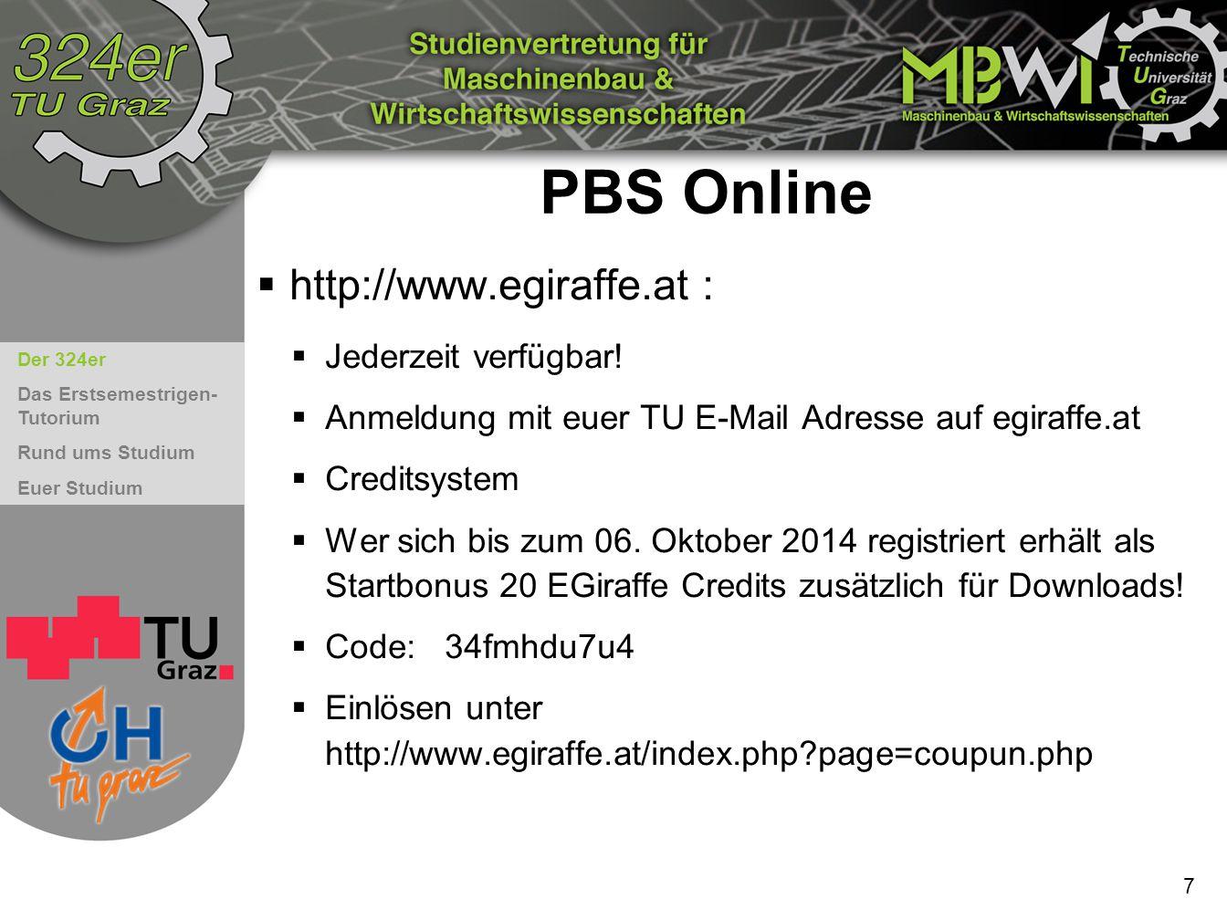 Der 324er Das Erstsemestrigen- Tutorium Rund ums Studium Euer Studium 7 PBS Online  http://www.egiraffe.at :  Jederzeit verfügbar!  Anmeldung mit e