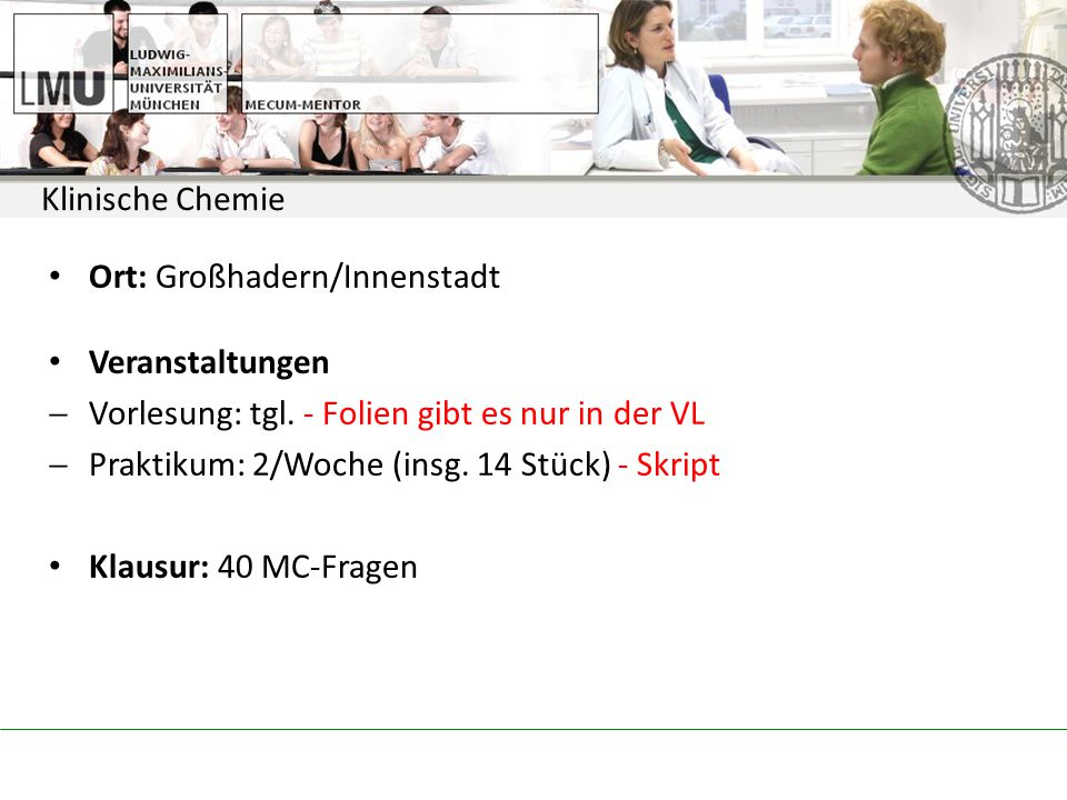 Klinische Chemie Ort: Großhadern/Innenstadt Veranstaltungen  Vorlesung: tgl.