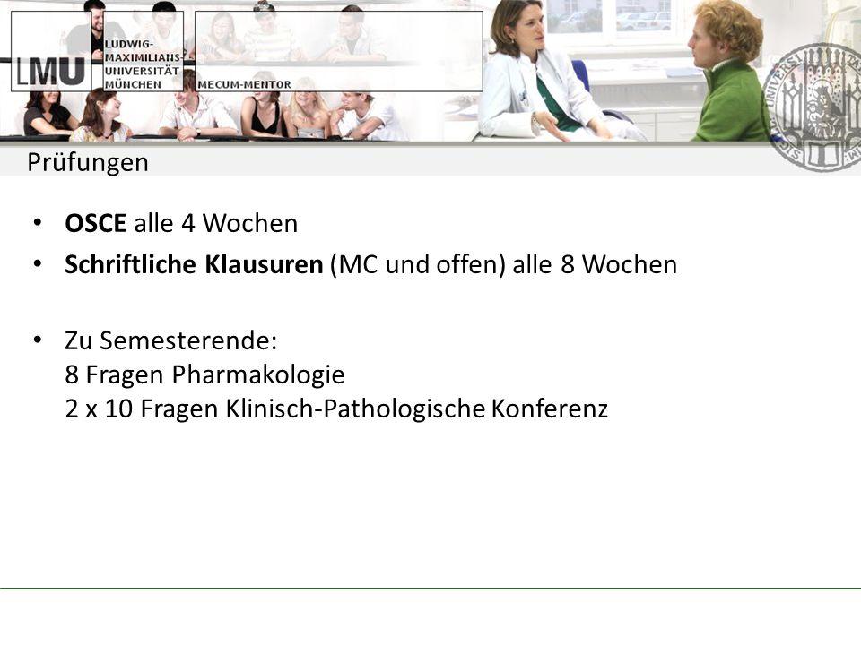 OSCE alle 4 Wochen Schriftliche Klausuren (MC und offen) alle 8 Wochen Zu Semesterende: 8 Fragen Pharmakologie 2 x 10 Fragen Klinisch-Pathologische Konferenz Prüfungen