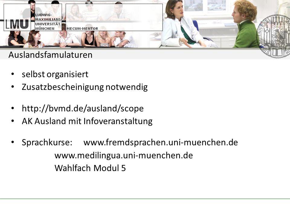 selbst organisiert Zusatzbescheinigung notwendig http://bvmd.de/ausland/scope AK Ausland mit Infoveranstaltung Sprachkurse: www.fremdsprachen.uni-muenchen.de www.medilingua.uni-muenchen.de Wahlfach Modul 5 Auslandsfamulaturen