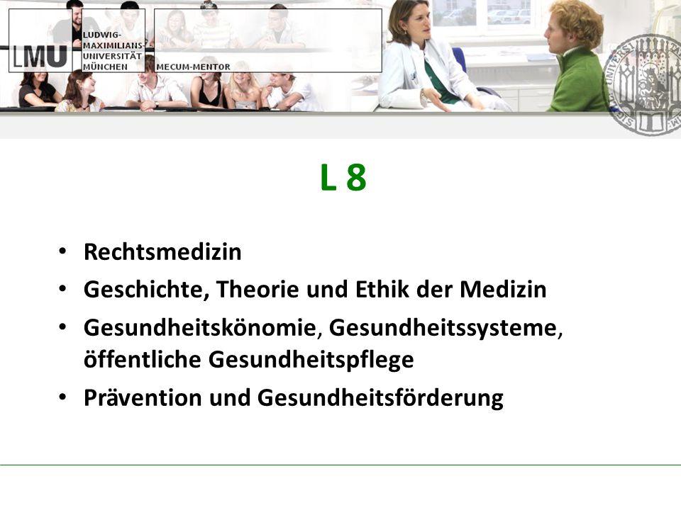L 8 Rechtsmedizin Geschichte, Theorie und Ethik der Medizin Gesundheitskönomie, Gesundheitssysteme, öffentliche Gesundheitspflege Prävention und Gesundheitsförderung