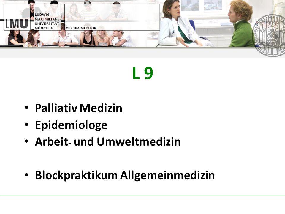 L 9 Palliativ Medizin Epidemiologe Arbeit - und Umweltmedizin Blockpraktikum Allgemeinmedizin