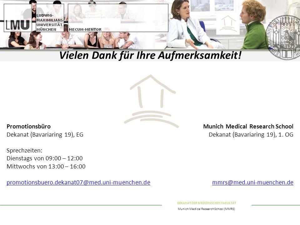 DEKANAT DER MEDIZINISCHEN FAKULTÄT Munich Medical Research School (MMRS) Vielen Dank für Ihre Aufmerksamkeit.