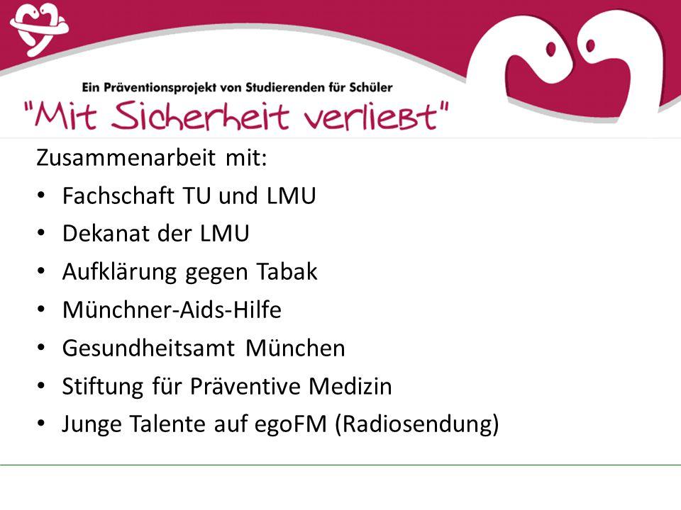 Zusammenarbeit mit: Fachschaft TU und LMU Dekanat der LMU Aufklärung gegen Tabak Münchner-Aids-Hilfe Gesundheitsamt München Stiftung für Präventive Medizin Junge Talente auf egoFM (Radiosendung)