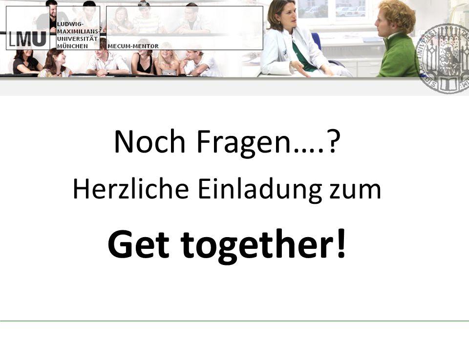Noch Fragen….? Herzliche Einladung zum Get together!
