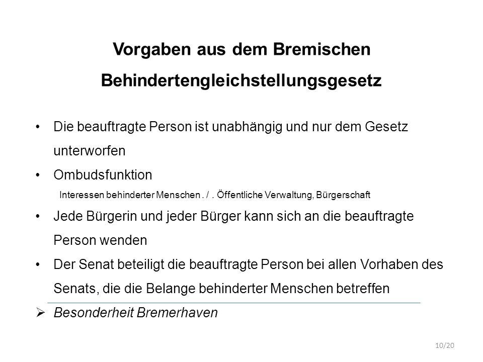 Vorgaben aus dem Bremischen Behindertengleichstellungsgesetz Die beauftragte Person ist unabhängig und nur dem Gesetz unterworfen Ombudsfunktion Interessen behinderter Menschen.